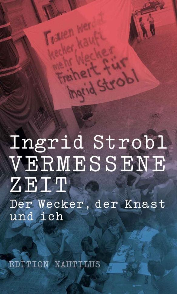 Ingrid Strobl: Vermessene Zeit-Der Wecker, der Knast und ich